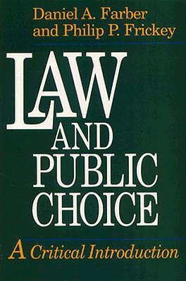Law and Public Choice By Farber, Daniel A./ Frickey, Philip P.